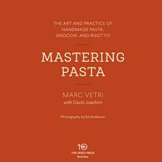 Mastering Pasta: The Art and Practice of Handmade Pasta, Gnocchi, and Risotto