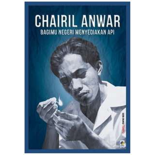 Chairil Anwar: Bagimu Negeri Menyediakan Api (Seri Buku TEMPO)