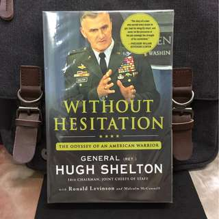 《New Book Condition + The Powerful Story & Memoir Of US Former Chairman Of The Joint Chief Of Staff On 911》WITHOUT HESITATION : GENERAL HUGH SHELTON - The Odyssey of an American Warrior