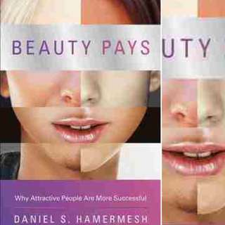 Beauty Pays: Why Attractive People Are More Successful by Daniel S. Hamermesh