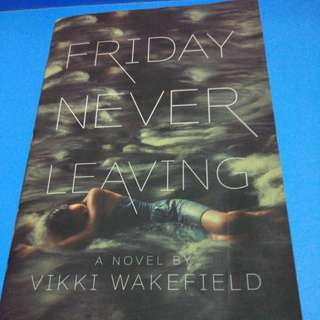 "Novel ""Friday Never Leaving"" - Vikki Wakefield"