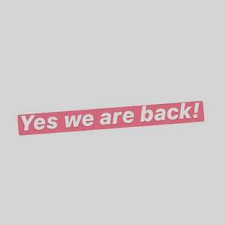 WE'RE BACK!STAY TUNE💘