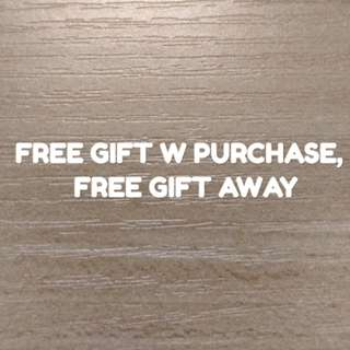 FREE GIFTS W PURCHASE,  FREE Gift away