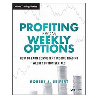 Profiting from Weekly Options: How to Earn Consistent Income Trading Weekly Option Serials (Wiley Trading) 1st Edition, Kindle Edition by Robert J. Seifert  (Author)