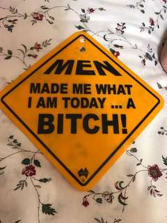 Men made me what I am today a bitch