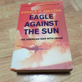 Eagle Against The Sun by Ronald H. Spector