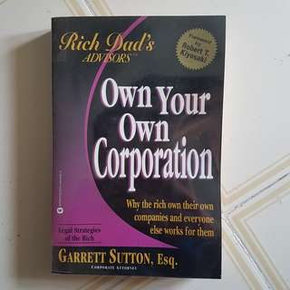 Own Your Own Corporation: Why the Rich Own Their Own Companies and Everyone Else Garrett Sutton Rich Poor Dad Robert Kiyosaki