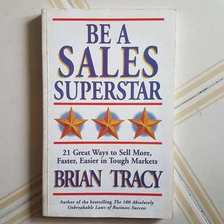 Be a Sales Superstar: 21 Great Ways to Sell More, Faster, Easier in Tough Markets Brian Tracy