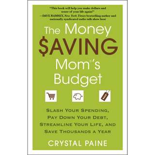 The Money Saving Mom's Budget: Slash Your Spending, Pay Down Your Debt, Streamline Your Life, and Save Thousands a Year by Crystal Paine