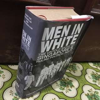 Men In White : The Untold Story Of Singapore's Ruling Political Party