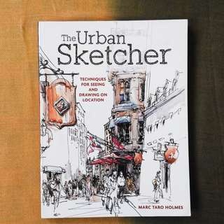 The Urban Sketcher: Techniques for Seeing and Drawing on Location by Marc Taro Holmes (Softcover)