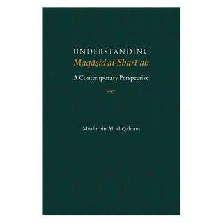 Understanding Maqasid al-Shari'ah: A Contemporary Perspective