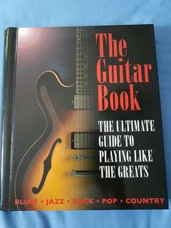 The Guitar Book- The Ultimate Guide To Playing Like The Greats