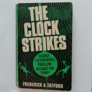 The clock strikes. Science Fiction With A Thrilling Message For Today!. Written by Frederick A. Tatford