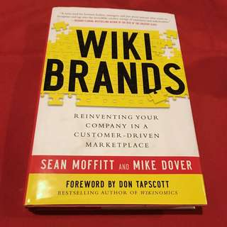 Wikibrands: reinventing your company in a customer-driven marketplace  Sean Moffit