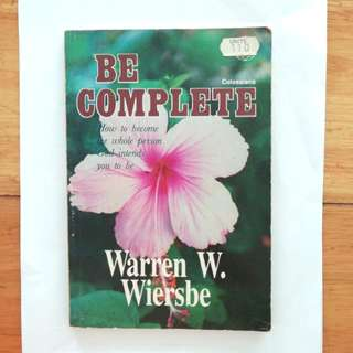 Be Complete. How to become the whole person God intends you to be. Written by Warren W. Wiersbe