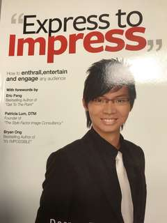 Express to Impress by Darren Tay - How to Enthrall, Entertain and Engage Any Audience