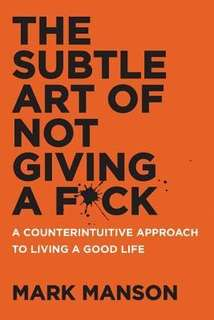 The Subtle Art of Not Giving a F*ck: A Counterintuitive Approach to Living a Good Life (Hardback)