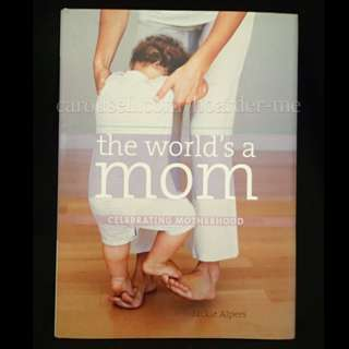 📘 The world's a mom : Celebrating motherhood by Jackie Alpers