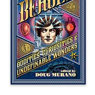 Behold!: Oddities, Curiosities and Undefinable Wonders Paperback