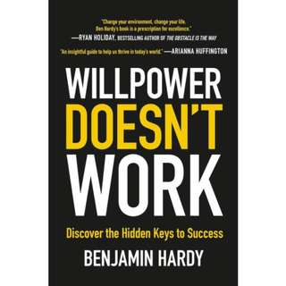 Willpower Doesn't Work: Discover the Hidden Keys to Success *Ebook* by Benjamin Hardy