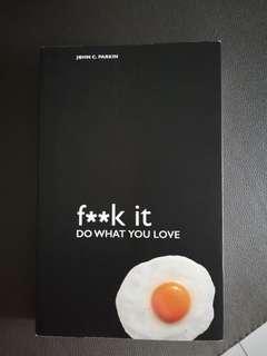 # fxxk it DO WHAT YOU LOVE # //JOHN C. PARKIN