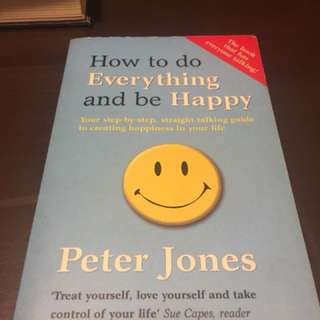 How To Do Everything and be Happy by Peter Jones