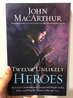 Twelve Unlikely Heroes - John MacArthur