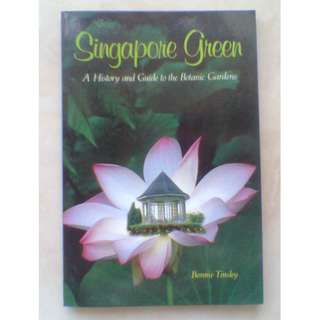 Singapore Green - A History and Guide to the Botanic Gardens by Bonnie Tinsley