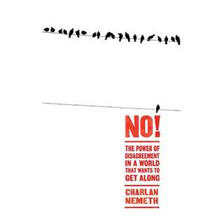 No!: The Power of Disagreement in a World that Wants to Get Along Kindle Edition by Charlan Nemeth (Author)