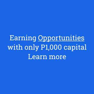 Earning Opportunities. P1,000 business capital.