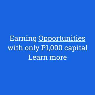 Earning Opportunities. Only P1,000 capital.
