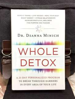 《Bran-New + Hardcover Edition + Comprehensive, Integrative, And Personalized Approach To Detox & Improve Total Health And wellness》Dr Deanna Minich - WHOLE DETOX : A 21-Day Personalized Program to Break through Barriers in Every Area of Your Life