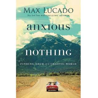 [EBOOK] Anxious for Nothing: Finding Calm in a Chaotic World - Max Lucado