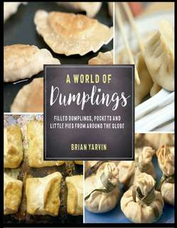 A World of Dumplings: Filled Dumplings, Pockets and Little Pies from Around the Globe