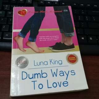 """DUMB WAYS TO LOVE""- Luna King"