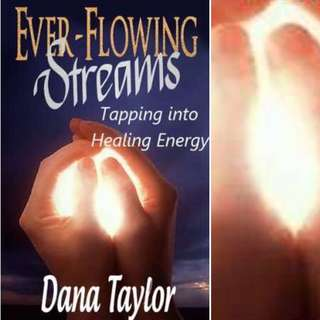 Ever-Flowing Streams: Christ, Reiki, Reincarnation & Me by Dana Taylor