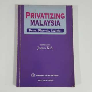 Privatizing Malaysia: Rent, Rhetoric, Realities edited by Jomo K.S.