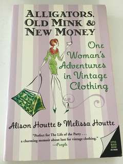 Alligators, Old Mink & New Money by Alison Houtte & Melissa Houtte