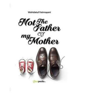 Ebook Not The Father Of My Mother - Wahdatul Fatmayani