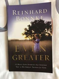 Even Greater: 12 Real-life Stories That Inspire You to Do Great Things for God by Reinhard Bonnke