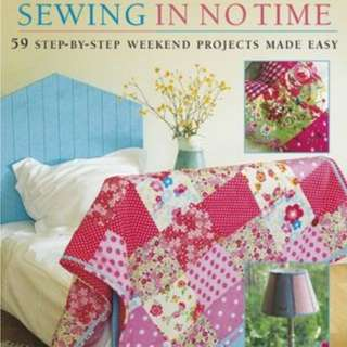 Want to Read  Rate this book 1 of 5 stars2 of 5 stars3 of 5 stars4 of 5 stars5 of 5 stars Sewing in No Time: 50 Step-by-step Weekend Projects Made Easy