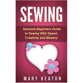 Sewing: Everything You Need to Know About Sewing From Beginner to Expert (Sewing 101, Sewing Mastery)