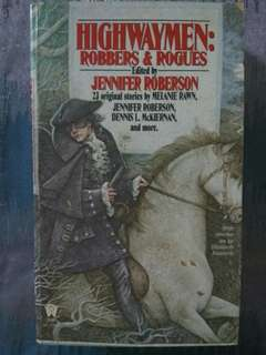 Highwaymen: Robbers and Rogues edited by Jennifer Roberson
