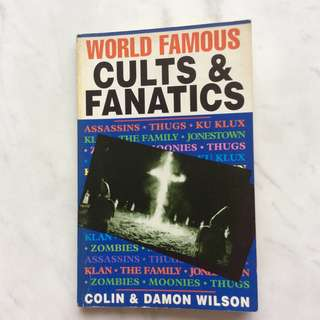 World Famous Cults & Fanatics by Colin & Damon Wilson