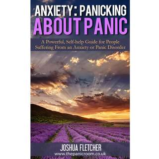 [EBOOK] Anxiety: Panicking about Panic: A powerful, self-help guide for those suffering from an Anxiety or Panic Disorder - Joshua Fletcher