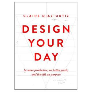 (Ebook) Design Your Day: Be More Productive, Set Better Goals, and Live Life On Purpose by Claire Díaz-Ortiz
