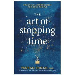 (Ebook) The Art of Stopping Time: Practical Mindfulness for Busy People by Pedram Shojai