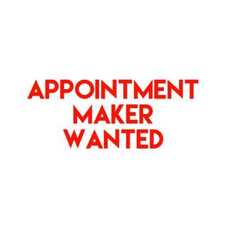 APPOINTMENT MAKER WANTED