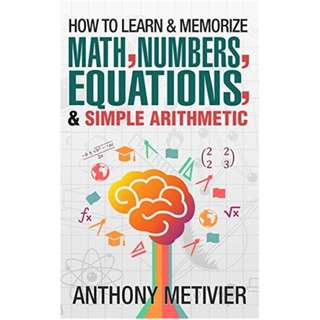 (Ebook) How To Learn And Memorize Math, Numbers, Equations, And Simple Arithmetic by Anthony Metivier